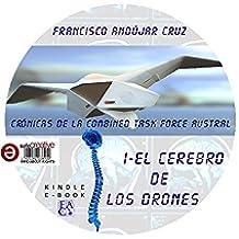 EL CEREBRO DE LOS DRONES: Primera de las Crónicas de la Combined Task Force Austral