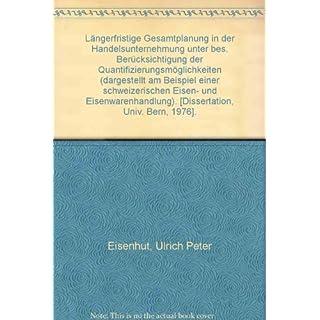 Längerfristige Gesamtplanung in der Handelsunternehmung unter bes. Berücksichtigung der Quantifizierungsmöglichkeiten (dargestellt am Beispiel einer schweizerischen Eisen- und Eisenwarenhandlung). [Dissertation, Univ. Bern, 1976].
