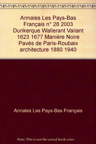 Annales Les Pays-Bas Français n° 28 2003 Dunkerque Wallerant Vailant 1623 1677 Manière Noire Pavés de Paris-Roubaix architecture 1880 1940