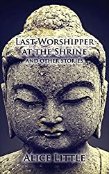 Last Worshipper at the Shrine: and other stories
