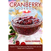 Cranberry Cookbook: Hassle-Free & Delicious Recipes that can be Made with Cranberries (English Edition)