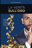 Scarica Libro La Verita Sull oro Confessioni Inedite Del Titolare Di Una Catena Di Compro Oro (PDF,EPUB,MOBI) Online Italiano Gratis