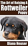 The Art of Raising a Rottweiler Puppy
