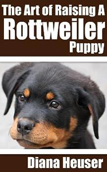 The Art of Raising a Rottweiler Puppy (English Edition) di [Heuser, Diana]