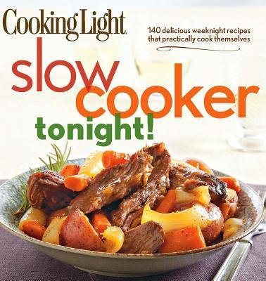 [( Cooking Light Slow-Cooker Tonight!: 140 Delicious Weeknight Recipes That Practically Cook Themselves By Oxmoor House ( Author ) Paperback Sep - 2012)] Paperback