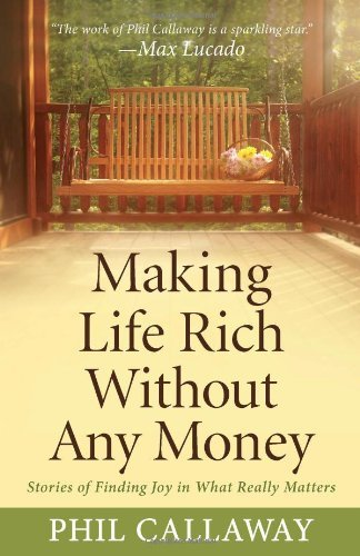 Making Life Rich Without Any Money: Stories of Finding Joy in What Really Matters by Phil Callaway (October 01,2009) -