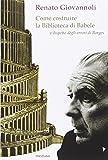 eBook Gratis da Scaricare Come costruire la biblioteca di Babele a dispetto degli errori di Borges (PDF,EPUB,MOBI) Online Italiano