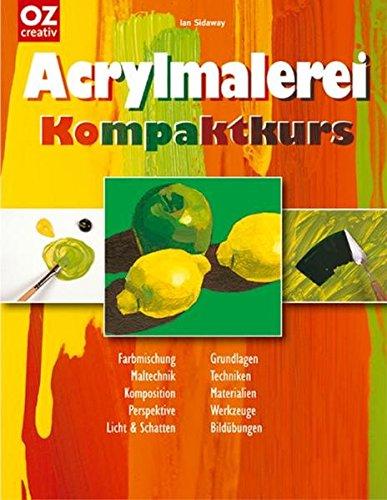 Acrylmalerei Kompaktkurs: Farbmischung, Maltechnik, Komposition, Perspektive, Licht & Schatten, Grundlagen, Techniken, Materialien, Werkzeuge, Bildübungen