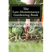 The Low-Maintenance Gardening Book: (3 Books in 1) Raised Bed Gardening, Container Gardening and Greenhouse Gardening (English Edition)