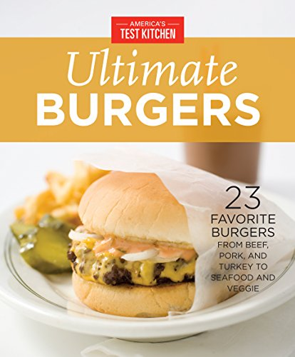 America\'s Test Kitchen Ultimate Burgers: 23 Favorite Burgers from Beef, Pork, and Turkey to Seafood and Veggie (English Edition)