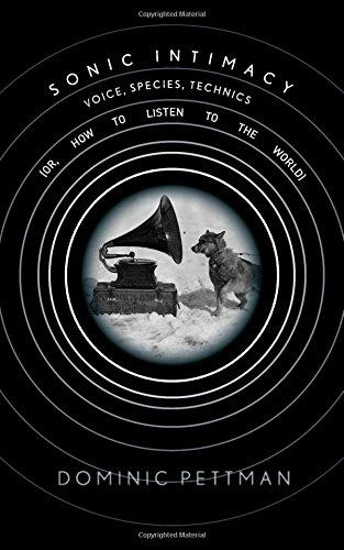 Sonic Intimacy: Voice, Species, Technics (or, How To Listen to the World) por Dominic Pettman