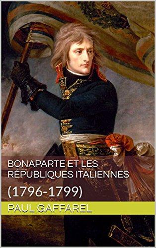 Bonaparte et les Républiques Italiennes: (1796-1799) par Paul  Gaffarel