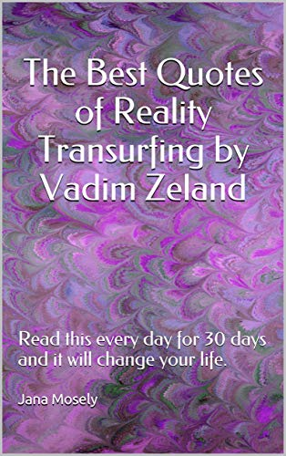 The Best Quotes of Reality Transurfing by Vadim Zeland: Read this every day for 30 days and it will change your life. (English Edition)