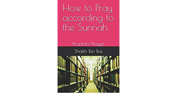 Buy How to Pray According to the Sunnah: Prophet's Prayer