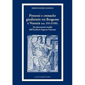 Processi e cronache giudiziarie tra Bergamo e Venezia (sec. XVI-XVIII): Da documenti inediti dell'Archivio Segreto Vatic
