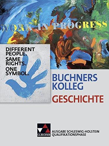 Buchners Kolleg Geschichte - Ausgabe Schleswig-Holstein / Unterrichtswerk für die gymnasiale Oberstufe: Buchners Kolleg Geschichte - Ausgabe ... Unterrichtswerk für die gymnasiale Oberstufe