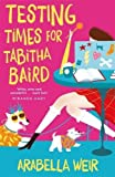 Testing Times for Tabitha Baird by Arabella Weir (2015-11-01)