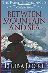 Between Mountain and Sea: Paradisi Chronicles by Louisa Locke (2015-08-18)