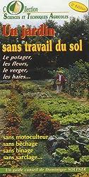 Un jardin sans travail du sol : Le potager, les fleurs, le verger, les haies