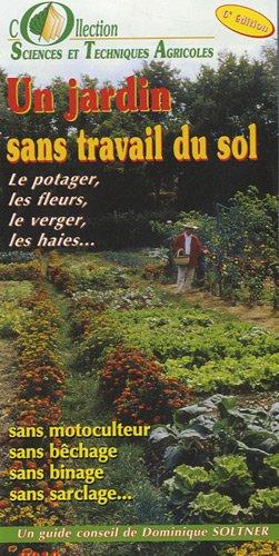 Un jardin sans travail du sol : Le potager, les fleurs, le verger, les haies par Dominique Soltner