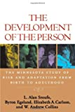 The Development of the Person: The Minnesota Study of Risk and Adaptation from Birth to Adulthood: Written by L. Alan Sroufe, 2009 Edition, Publisher: Guilford Press [Paperback]
