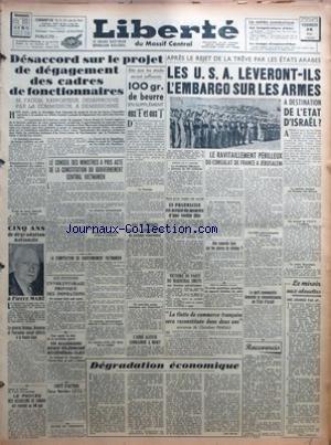 LIBERTE [No 1139] du 28/05/1948 - DESACCORD SUR LE PROJET DE DEGAGEMENT DES CADRES DE FONCTIONNAIRES - M FAGON RAPPORTEUR DESAPPROUVE PAR LA COMMISSION A DEMISSIONNE - LE CONSEIL DES MINISTRES A PRIS ACTE DE LA CONSTITUTION DU GOUVERNEMENT CENTRAL VIETNAMIEN - CINQ ANS DE DEGRADATION NATIONALE A PIERRE MAHE - LA COMPOSITION DU GOUVERNEMENT VIETNAMIEN - AUX ETATS-UNIS - UN VIOLENT ORAGE PROVOQUE DES INONDATIONS - ON COMPTE DEJA SEPT MORTS - LE GENERAL BRIDOUX BRUNETON ET PEYROUTON SERONT DEFERES