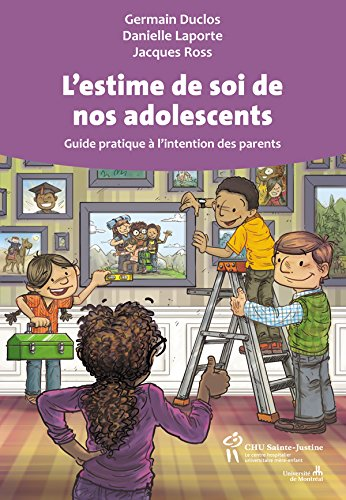 L'estime de soi de nos adolescents: Guide pratique  l'intention des parents