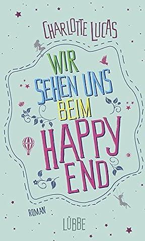 Wir sehen uns beim Happy End: Roman