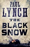 The Black Snow by Lynch, Paul (2014) Paperback
