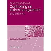 Controlling im Kulturmanagement: Eine Einführung (Kunst- und Kulturmanagement)