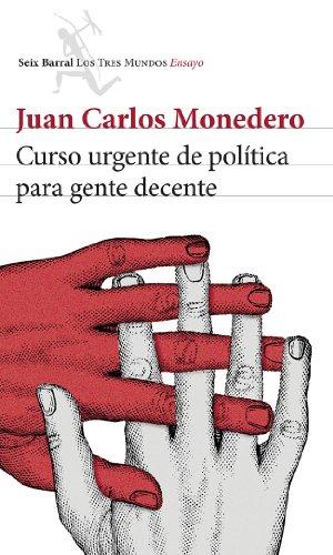 Curso urgente de política para gente decente (Los Tres Mundos) por Juan Carlos Monedero