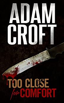 Too Close For Comfort: A gripping British crime thriller with a stunning twist (Knight & Culverhouse Book 1) by [Croft, Adam]