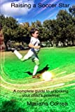 Raising a Soccer Star: A Complete Guide to Unlocking Your Child's Potential
