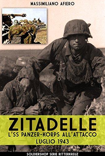 Zitadelle: L'SS Panzer-Korps all'attacco Luglio 1943 (Ritterkreuz Vol. 8) (Italian Edition)