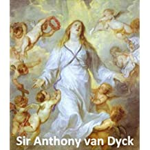 172 Color Paintings of Sir Anthony van Dyck - Flemish Baroque Painter (March 22, 1599 - December 9, 1641) (English Edition)