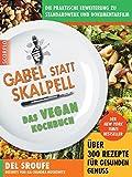 Gabel statt Skalpell: Das Vegan-Kochbuch