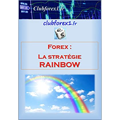 Forex - La stratégie RAINBOW (Clubforex1 t. 13)