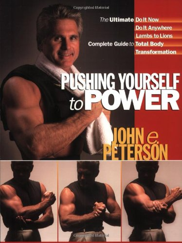 Pushing Yourself to Power: The Ultimate Do It Now Do It Anywhere Lambs to Lions Complete Guide to Total Body Transformation