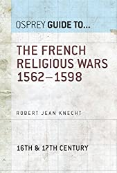 The French Religious Wars 1562-1598 (Essential Histories series Book 47)