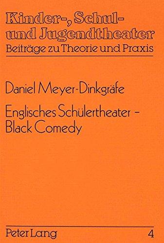 Englisches Schülertheater - Black Comedy: Theorie und Praxis einer englischsprachigen Theater-Arbeitsgemeinschaft in der gymnasialen Oberstufe ... - Beiträge zu Theorie und Praxis, Band 4)