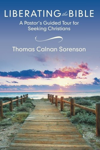 Liberating the Bible: A Pastor???s Guided Tour for Seeking Christians by Thomas Calnan Sorenson (2015-10-27) thumbnail
