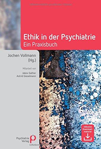 Ethik in der Psychiatrie: Ein Praxisbuch (Fachwissen)