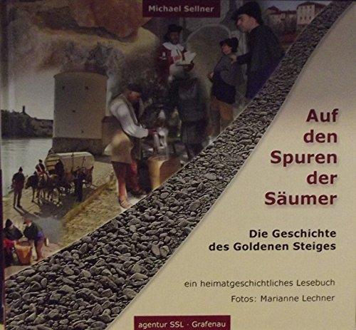 Auf den Spuren der Säumer- Die Geschichte des Goldenen Steiges -