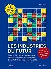 Les industries du futur - Emplois, IA, big data, cyberguerre, bitcoin, compétences, blockchain, biotech, fintech, nouveaux marchés