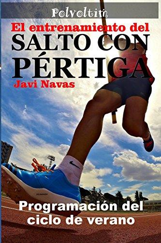 El entrenamiento del salto con pértiga. Programación del ciclo de verano: Volume 3 (Polvoltim. El salto con pértiga) por Javi Navas