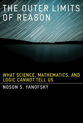 The Outer Limits of Reason: What Science, Mathematics, and Logic Cannot Tell Us (The MIT Press)