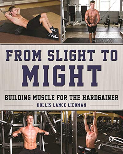 From Slight to Might: Building Muscle for the Hardgainer por Hollis Lance Liebman