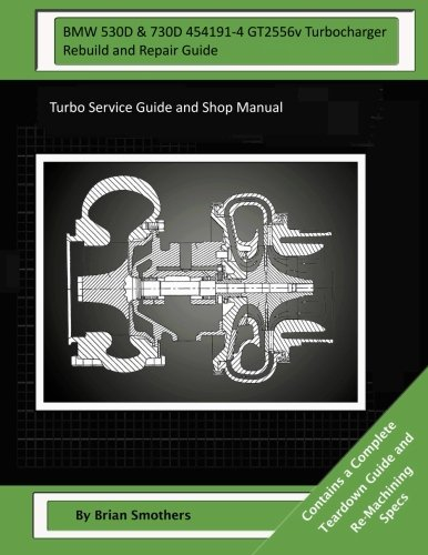 BMW 530D & 730D 454191-4 GT2556v Turbocharger Rebuild and Repair Guide: Turbo Service Guide and Shop Manual