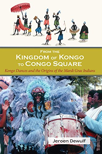 From the Kingdom of Kongo to Congo Square: Kongo Dances and the Origins of the Mardi Gras Indians por Jeroen Dewulf
