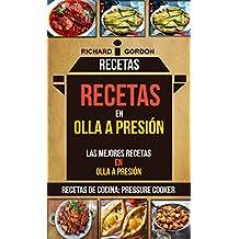 Recetas: Recetas en olla a presión: Las mejores recetas en olla a presión (Recetas De Cocina: Pressure Cooker) (Spanish Edition)